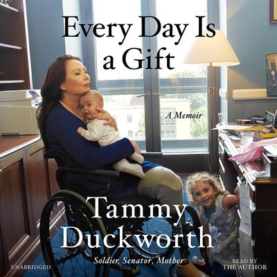 Every Day Is a Gift: A Memoir Audiobook, by Tammy Duckworth