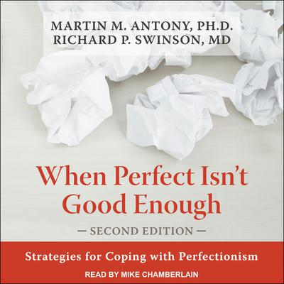 When Perfect Isn't Good Enough: Strategies for Coping with Perfectionism, Second Edition Audiobook, by