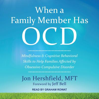 When a Family Member Has OCD: Mindfulness and Cognitive Behavioral Skills to Help Families Affected by Obsessive-Compulsive Disorder Audiobook, by Jon Hershfield