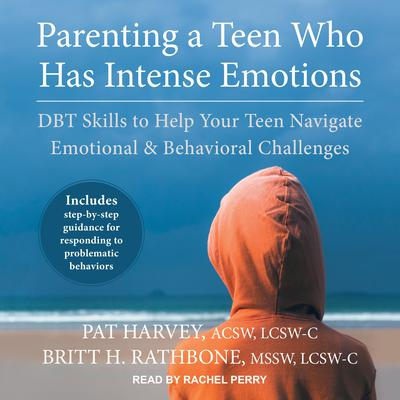Parenting a Teen Who Has Intense Emotions: DBT Skills to Help Your Teen Navigate Emotional and Behavioral Challenges Audiobook, by Pat Harvey