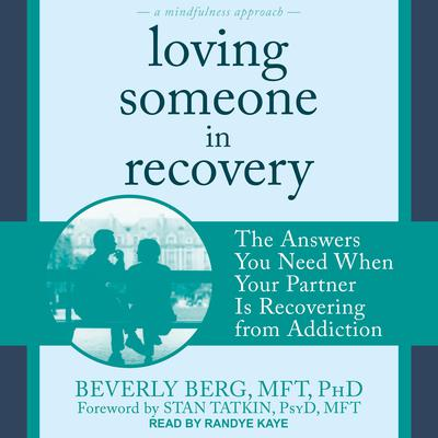 Loving Someone in Recovery: The Answers You Need When Your Partner Is Recovering from Addiction Audiobook, by Beverly Berg