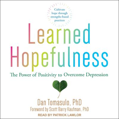 Learned Hopefulness: The Power of Positivity to Overcome Depression Audiobook, by Dan Tomasulo
