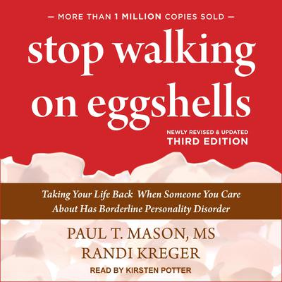 Stop Walking on Eggshells: Taking Your Life Back When Someone You Care About Has Borderline Personality Disorder (3rd Edition) Audiobook, by