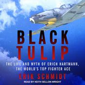 Black Tulip: The Life and Myth of Erich Hartmann, the World's Top Fighter Ace Audiobook, by Erik Schmidt