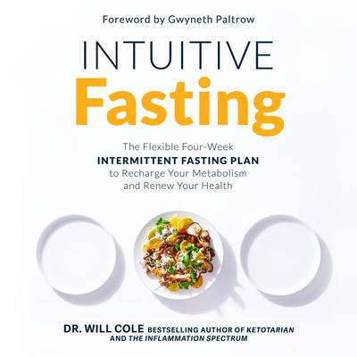 Intuitive Fasting: The Flexible Four-Week Intermittent Fasting Plan to Recharge Your Metabolism  and Renew Your Health Audiobook, by