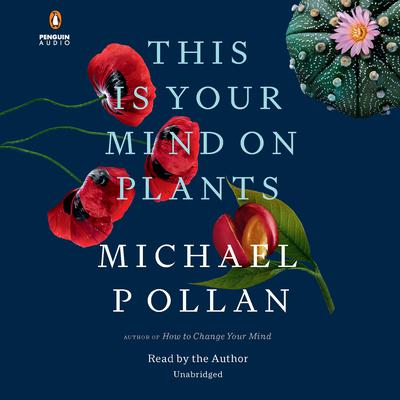 This Is Your Mind on Plants Audiobook, by