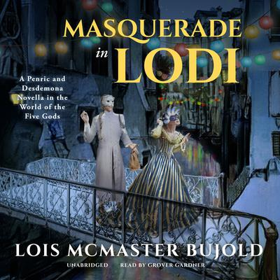 Masquerade in Lodi: A Penric & Desdemona Novella in the World of the Five Gods Audiobook, by