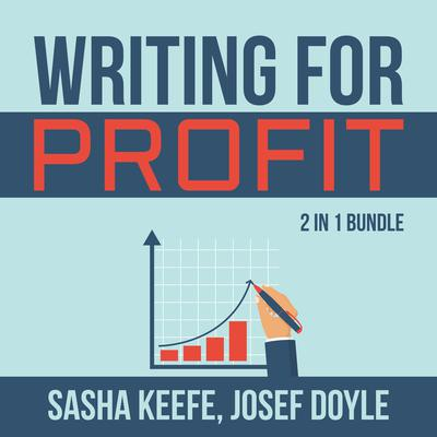 Writing for Profit Bundle:: 2 in 1 Bundle, Make a Living With Your Writing, Business of Online Writing Audiobook, by Josef Doyle