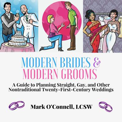 Modern Brides & Modern Grooms: A Guide to Planning Straight, Gay, and Other Nontraditional Twenty-First-Century Weddings Audiobook, by Mark O'Connell