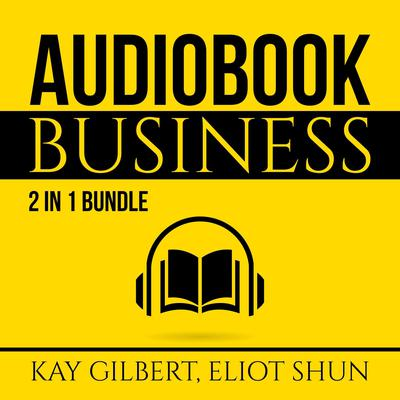 Audiobook Business Bundle:: 2 in 1 Bundle, How to Create Audiobooks and Crush It With Kindle Audiobook, by Eliot Shun