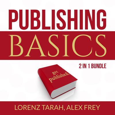 Publishing Basics Bundle:: 2 in 1 Bundle, Self-Publishing and Kindle Bestseller Publishing Audiobook, by Alex Frey