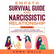 Empath Survival Guide and Narcissistic Relationship: 2-in-1 Book: Learn How to Protect Yourself From Narcissists, Toxic Relationships and Emotional Abuse + Recovery Plan & 30 Day Challenge Audiobook, by Emma Walls
