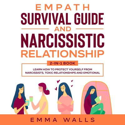 Empath Survival Guide and Narcissistic Relationship: 2-in-1 Book: Learn How to Protect Yourself From Narcissists, Toxic Relationships and Emotional Abuse + Recovery Plan & 30 Day Challenge Audiobook, by