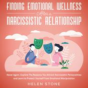 Finding Emotional Wellness After a Narcissistic Relationship: Never Again. Explore The Reasons You Attract Narcissistic Personalities and Learn to Protect Yourself from Emotional Manipulation Audiobook, by Helen Stone