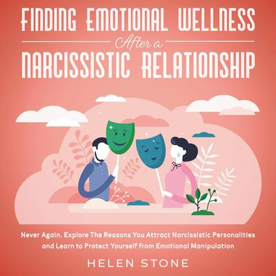 Finding Emotional Wellness After a Narcissistic Relationship: Never Again. Explore The Reasons You Attract Narcissistic Personalities and Learn to Protect Yourself from Emotional Manipulation Audiobook, by