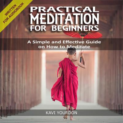 PRACTICAL MEDITATION FOR BEGINNERS Audiobook, by Kavi Yourdon