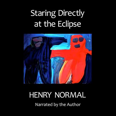 Staring Directly at the Eclipse Audiobook, by Henry Normal