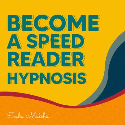 Become a Speed Reader Hypnosis:: with Hypnosis, Meditation and Subliminal Affirmations Audiobook, by Sasha Matcha