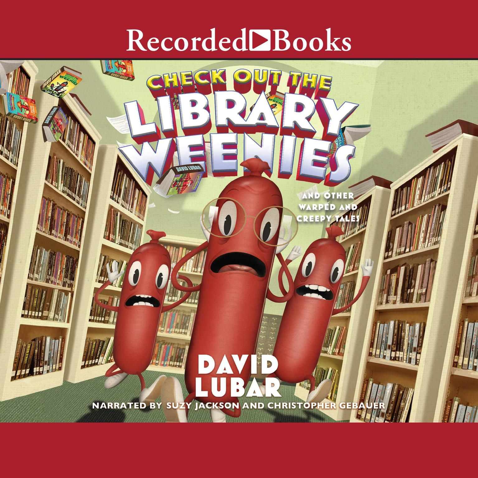 Check Out the Library Weenies: And Other Warped and Creepy Tales Audiobook, by David Lubar