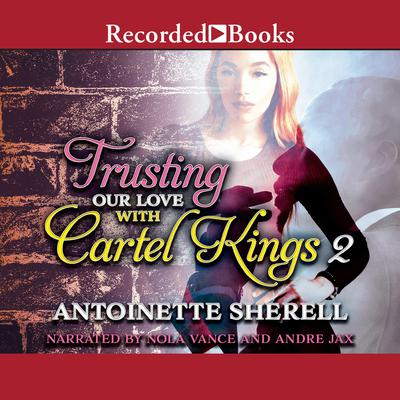 Trusting Our Love with Cartel Kings 2 Audiobook, by