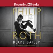 Philip Roth: The Biography Audiobook, by Blake Bailey