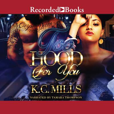 Too Hood for You Audiobook, by K.C. Mills