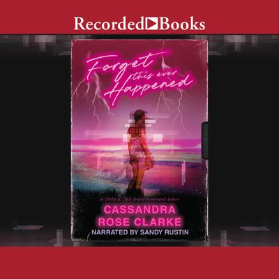 Forget this Ever Happened Audiobook, by Cassandra Rose Clarke