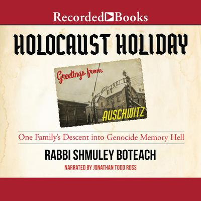 Holocaust Holiday: One Familys Descent into Genocide Memory Hell Audiobook, by Shmuley Boteach