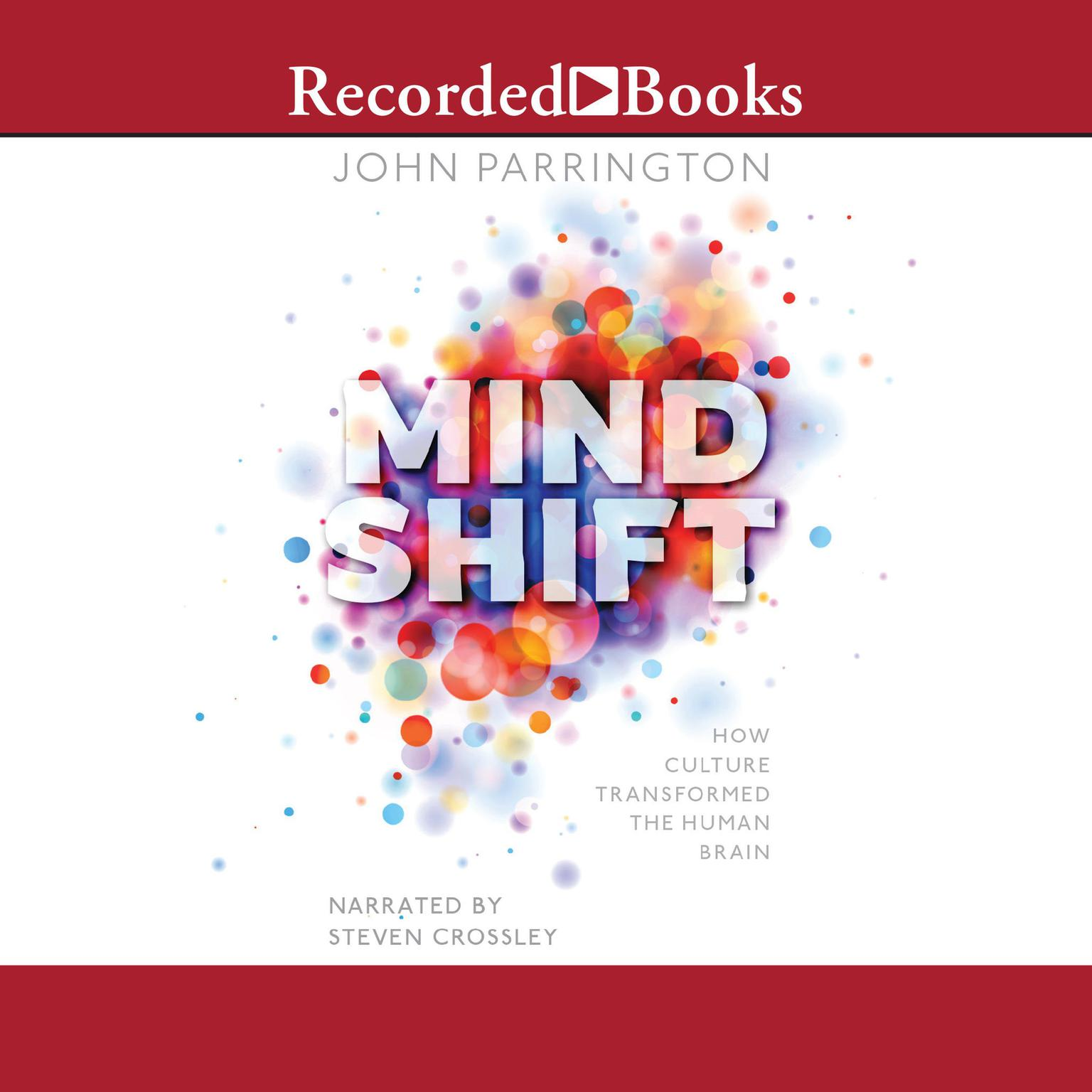 Mind Shift: How Culture Transformed the Human Brain Audiobook, by John Parrington
