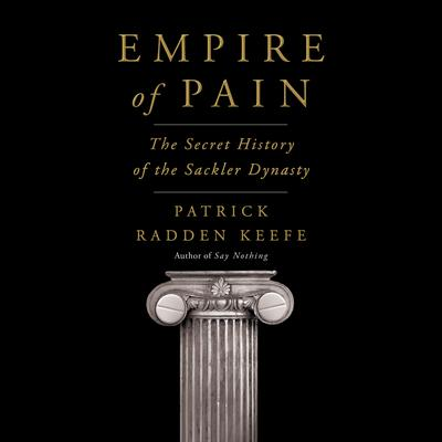 Empire of Pain: The Secret History of the Sackler Dynasty Audiobook, by