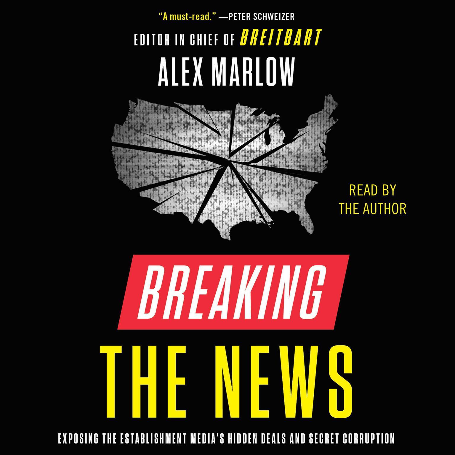 Breaking the News: Exposing the Establishment Medias Hidden Deals and Secret Corruption Audiobook, by Alex Marlow