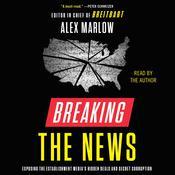 Breaking the News: Exposing the Establishment Media's Hidden Deals and Secret Corruption Audiobook, by Alex Marlow