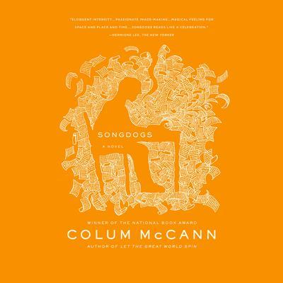 Songdogs: A Novel Audiobook, by Colum McCann