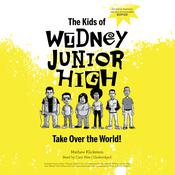 The Kids of Widney Junior High Take Over the World! Audiobook, by Mathew Klickstein