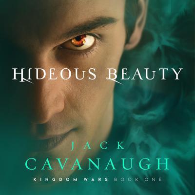 Hideous Beauty Audiobook, by Jack Cavanaugh