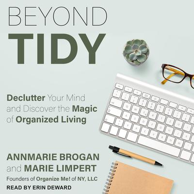Beyond Tidy: Declutter Your Mind and Discover the Magic of Organized Living Audiobook, by Annmarie Brogan