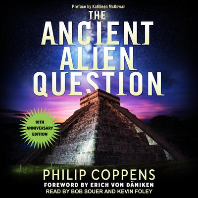 Ancient Alien Question, 10th Anniversary Edition: An Inquiry Into the Existence, Evidence, and Influence of Ancient Visitors Audiobook, by