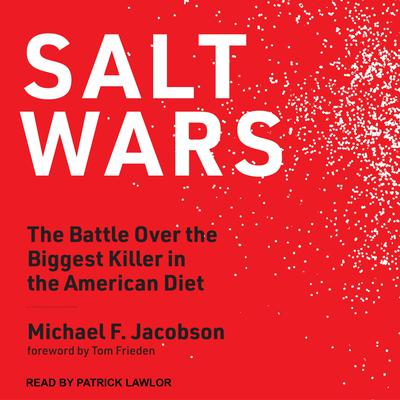 Salt Wars: The Battle Over the Biggest Killer in the American Diet Audiobook, by Michael Jacobson