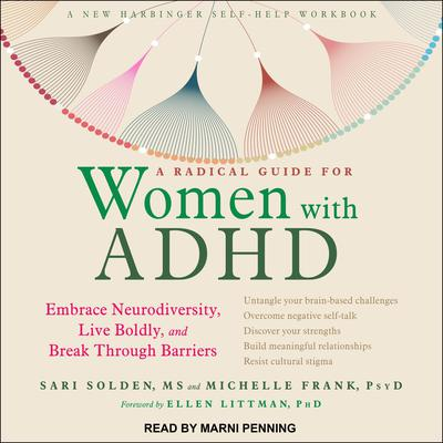 A Radical Guide for Women with ADHD: Embrace Neurodiversity, Live Boldly, and Break Through Barriers Audiobook, by Sari Solden, MS