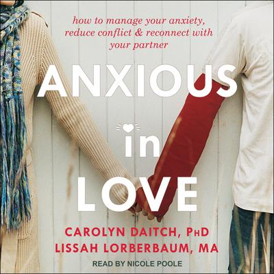 Anxious in Love: How to Manage Your Anxiety, Reduce Conflict, and Reconnect with Your Partner Audiobook, by Carolyn Daitch