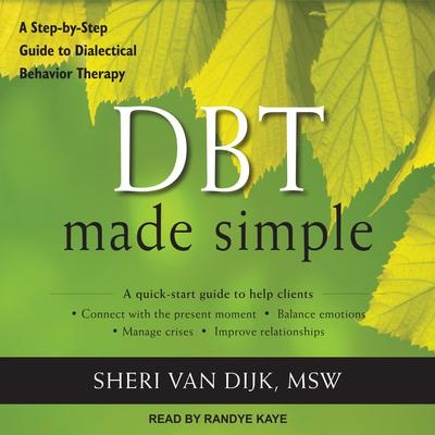 DBT Made Simple: A Step-by-Step Guide to Dialectical Behavior Therapy Audiobook, by Sheri Van Dijk