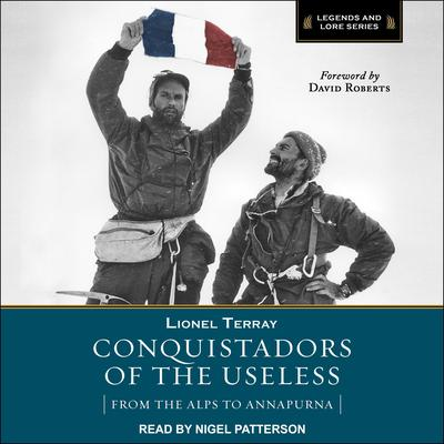 Conquistadors of the Useless: From the Alps to Annapurna Audiobook, by Lionel Terray
