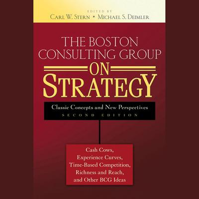 The Boston Consulting Group on Strategy: Classic Concepts and New Perspectives Audiobook, by Carl W. Stern