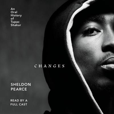 Changes: An Oral History of Tupac Shakur Audiobook, by
