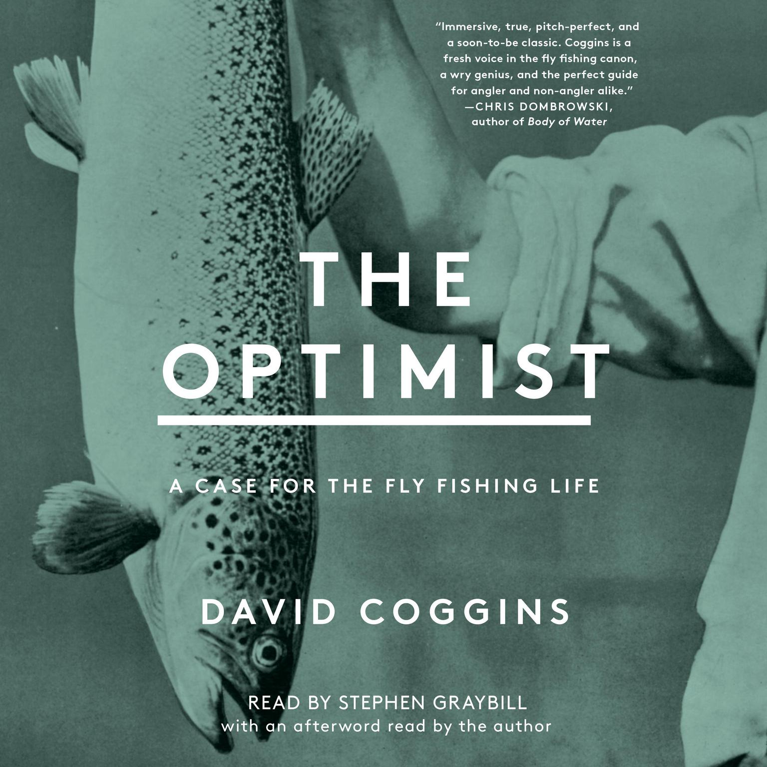 The Optimist: A Case for the Fly Fishing Life Audiobook, by David Coggins