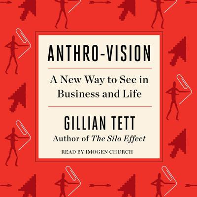 Anthro-Vision: A New Way to See in Business and Life Audiobook, by Gillian Tett