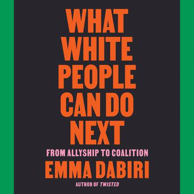 What White People Can Do Next: From Allyship to Coalition Audiobook, by Emma Dabiri