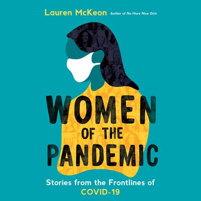 Women of the Pandemic: Stories from the Frontlines of COVID-19 Audiobook, by Lauren McKeon