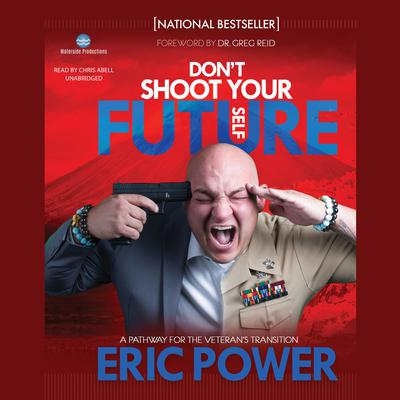 Don't Shoot Your Future Self: A Pathway for the Veteran's Transition Audiobook, by Eric Power