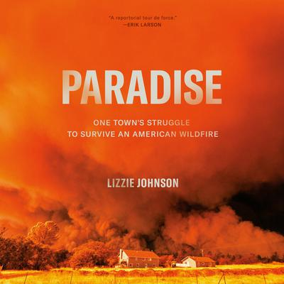 Paradise: One Town's Struggle to Survive an American Wildfire Audiobook, by